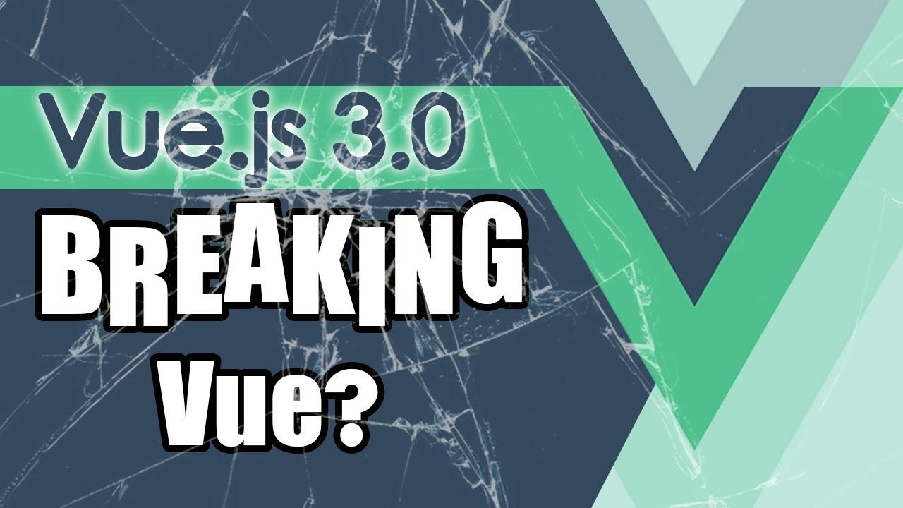 Is Vue.js 3.0 Breaking Vue? Vue 3.0 Preview!