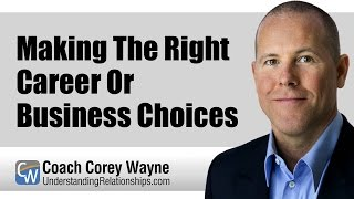 Making The Right Career or Business Choices
