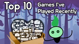 Top 10 Games I've Played Recently