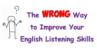 The wrong way to improve your English listening skills