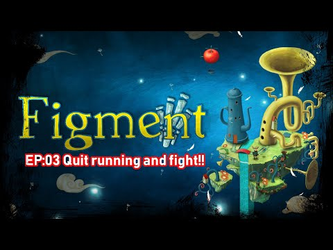 Figment EP:03 Quit running and fight!! |