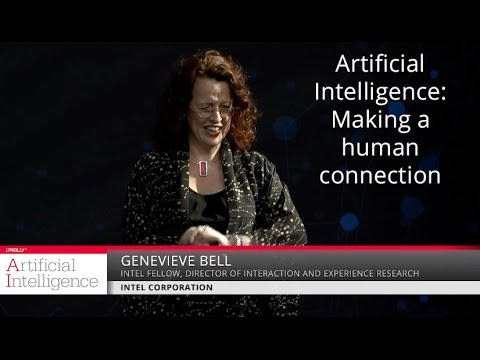 Artificial intelligence: Making a human connection  Genevieve Bell Intel Corporation