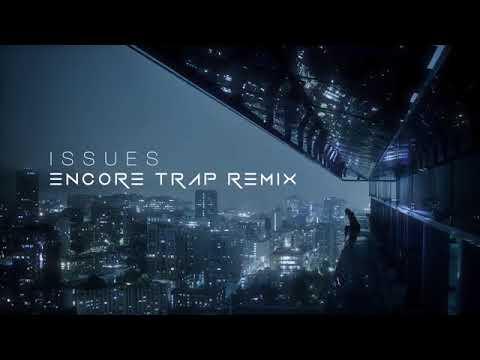 Julia Michaels   Issues Encore Trap Remix