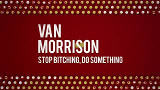 Van Morrison - Stop Bitching, Do Something (Official Audio)