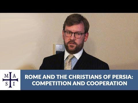Rome and the Christians of Persia: Competition and Cooperation, Dr. Michael Bonner