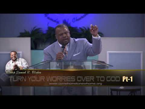 Bishop Samuel R  Blakes Turn your Worries Over to GOD Pt 1
