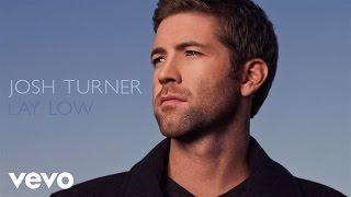Josh Turner - Lay Low (Audio)