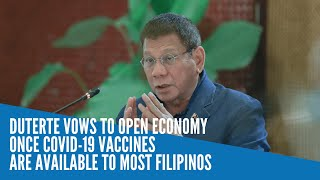 Duterte vows to open economy once COVID-19 vaccines are available to most Filipinos