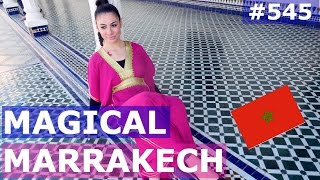 MOROCCO MARRAKECH MAGIC DAY 545  | TRAVEL VLOG IV