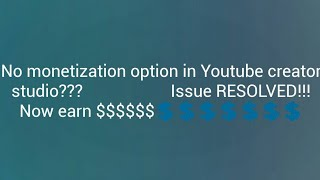 No monetization option in Youtube studio - Issue RESOLVED|Monetize and earn $$$