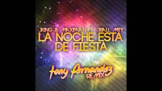 J-King & Maximan Ft 3BallMTY - La Noche Está de Fiesta (Tony Fernandez Party Remix)