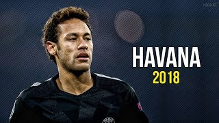Neymar Jr  Havana  Skills  Goals 2017-2018 HD