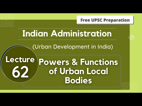 Powers & Functions of Urban Local Bodies || Indian Administration || Lecture 63