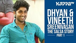The Salsa Story ft. Dhyan & Vineeth Sreenivasan - Part 1 - Kappa TV