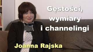 Gęstości, wymiary i channelingi - Joanna Rajska