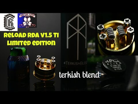 Reload RDA V1.5 (Ti Heat Treated Edition) Review/Build & #TerkishBlend Ejuice