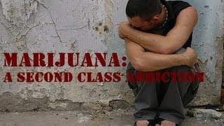 Marijuana: A Second Class Addiction