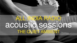 All India Radio - The Quiet Ambient (Acoustic)