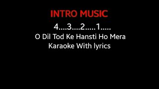 O Dil Tod Ke Hansti Ho Mera- Karaoke With lyrics