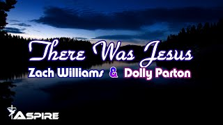 Zach Williams and Dolly Parton ~ There Was Jesus (lyrics)