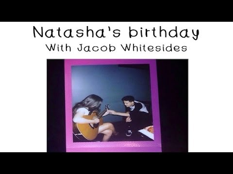 Natasha's Birthday with Jacob Whitesides!