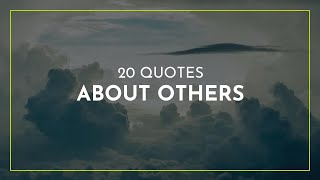20 Quotes about Others ~ Funny Quotes ~ Romantic Quotes