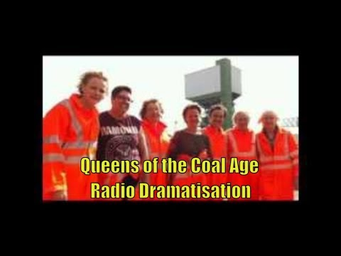 Queens of the Coal Age   Dramatisation