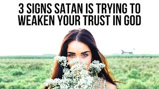 3 Signs Satan Is Attacking Your Trust in God
