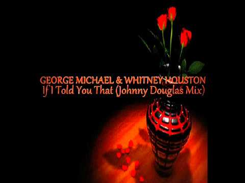 George Michael & Whitney Houston  If I Told You That Johnny Douglas Mix