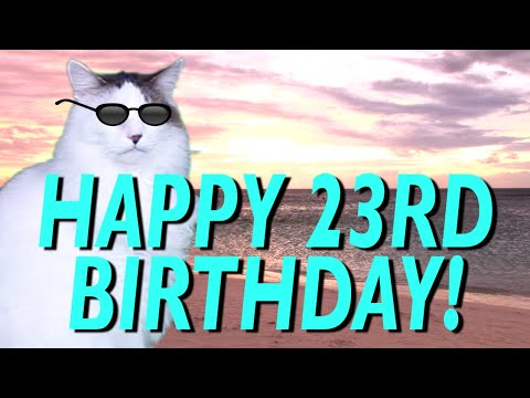 HAPPY 23rd BIRTHDAY! - EPIC CAT Happy Birthday Song