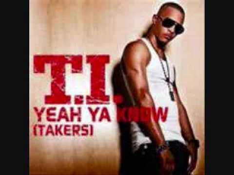 T.I.- Yeah Ya Know (Takers) Lyrics in Description