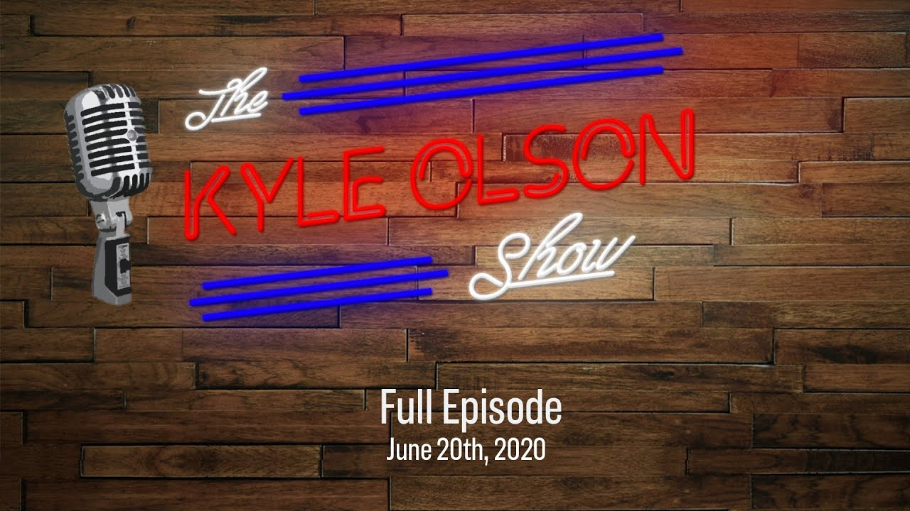 The Kyle Olson Show June 20, 2020 Full Episode