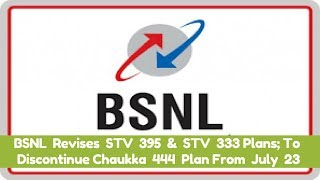 BSNL Revises STV 395 & STV 333 Plans; To Discontinue Chaukka 444 Plan From July 23