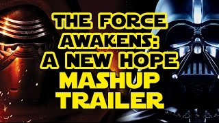 Star Wars: The Force Awakens - A New Hope Trailer MASHUP