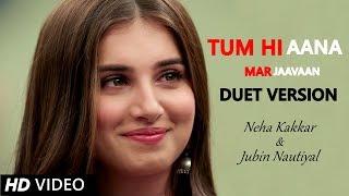 Tum hi Aana (Duet) - Neha Kakkar & Jubin Nautiyal | Sidharth Malhotra & Tara Sutaria | Marjaavaan