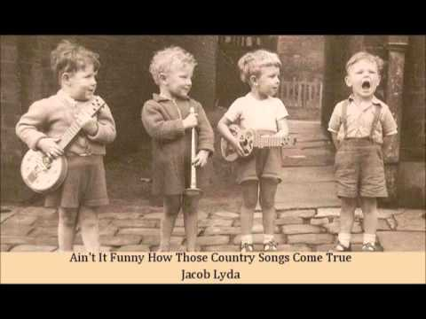 Ain't It Funny How Those Country Songs Come True   Jacob Lyda