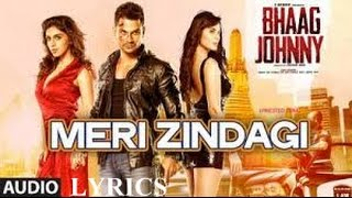 Meri Zindagi Full Lyrics Song | Rahul Vaidya | Bhaag Johnny(2015)