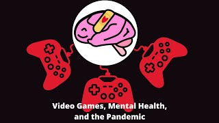 Video Games, Mental Health, and the Pandemic