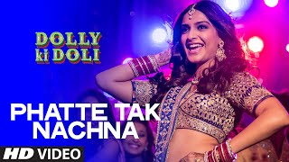 OFFICIAL: 'Phatte Tak Nachna' Video Song | Dolly Ki Doli | Sonam Kapoor | T-series