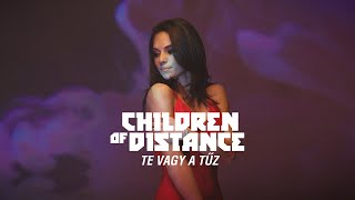 Children of Distance - Te vagy a tűz (Official Music Video)