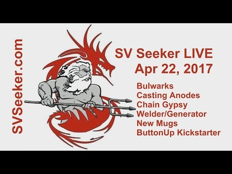 Seeker LIVE - Apr 22, 2017 - Bulwarks, Casting Anodes, Chain Gypsy, Welder Generator and more