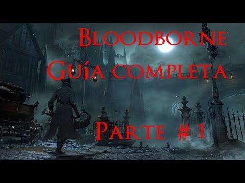 Bloodborne GUIA COMPLETA PARTE 1 llegada a Yharnam y jefe Bestia clérigo.