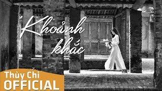 Khoảnh Khắc   Thùy Chi   Official MV Lyric