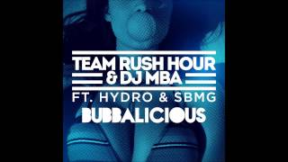 Team Rush Hour & DJ MBA – Bubbalicious ft Hydro & SBMG [ + Download] HD