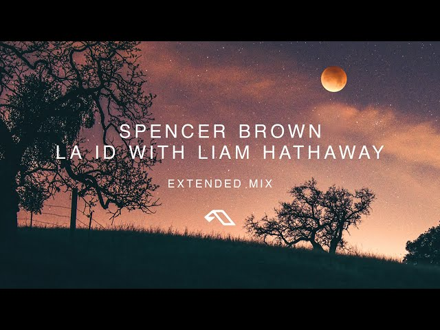 Spencer Brown & Liam Hathaway - LA ID (Extended Mix)