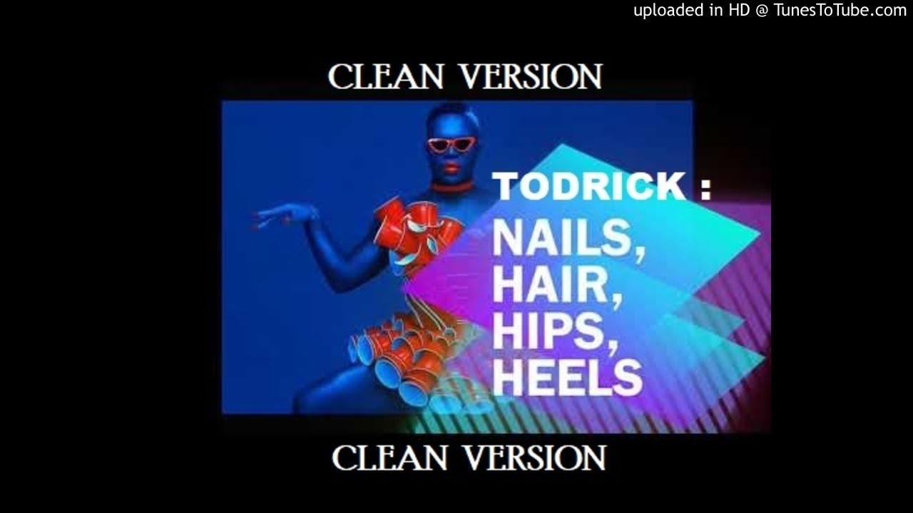 Todrick , Nails, Hair, Hips, Heels (CLEAN EDIT)