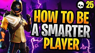 How To Become A Smarter Fortnite Player! (How To Get Better At Fortnite)