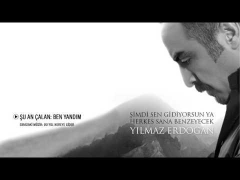 Yılmaz Erdoğan - Ben Yandım | Şimdi Sen Gidiyorsun Ya, Herkes Sana Benzeyecek
