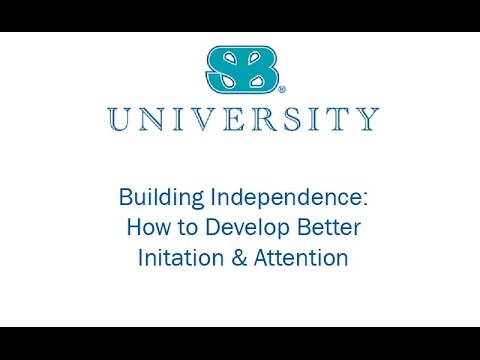 Building Independence: How to Develop Better Initiation and Attention