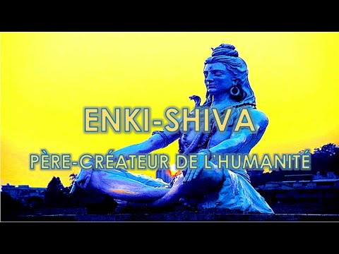 EA-ENKI-SHIVA : DIEU-CRÉATEUR DE LA RACE HUMAINE